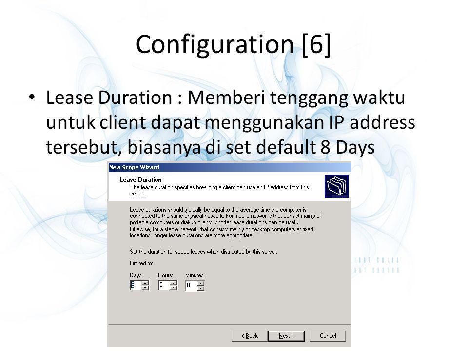 Configuration [6] Lease Duration : Memberi tenggang waktu untuk client dapat menggunakan IP address tersebut, biasanya di set default 8 Days.